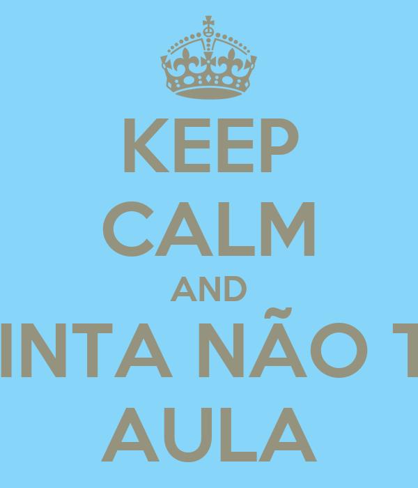 KEEP CALM AND QUINTA NÃO TEM AULA