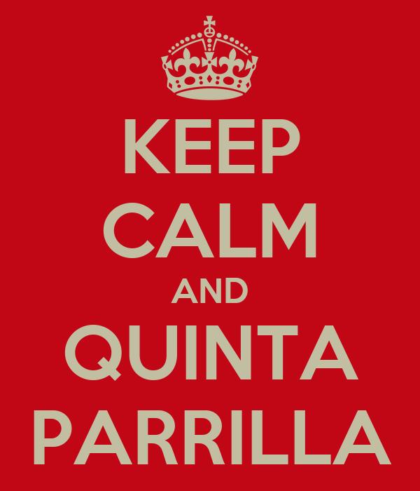 KEEP CALM AND QUINTA PARRILLA