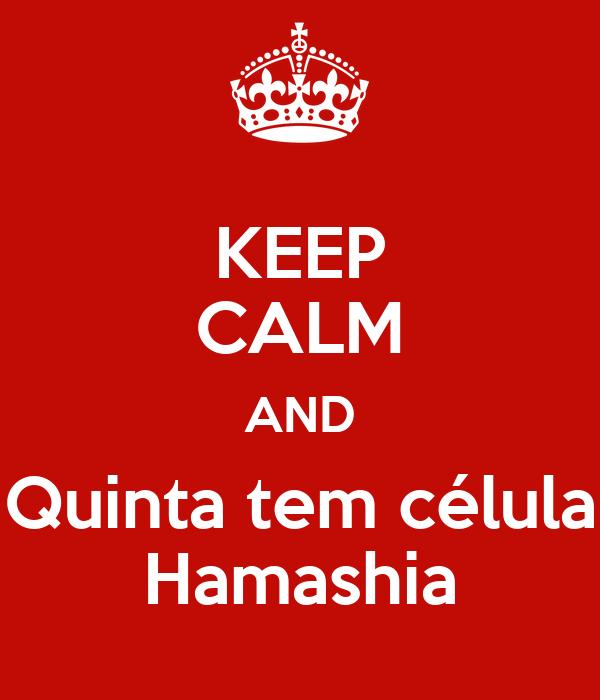 KEEP CALM AND Quinta tem célula Hamashia