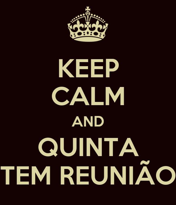 KEEP CALM AND QUINTA TEM REUNIÃO