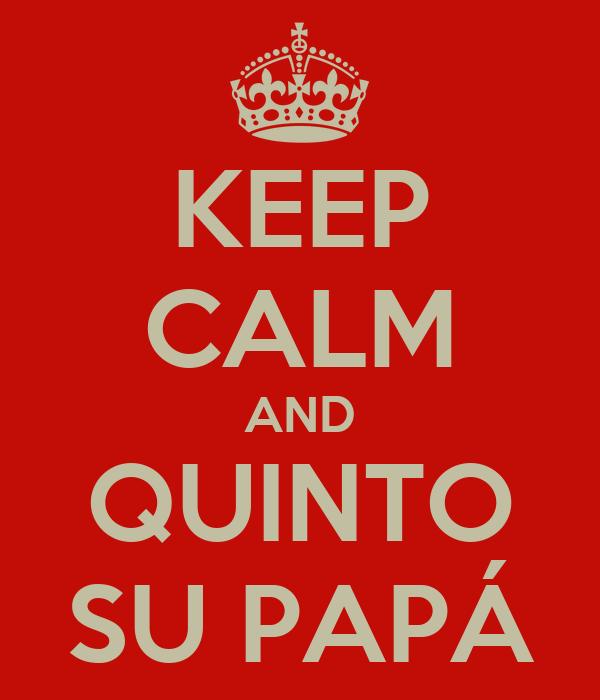 KEEP CALM AND QUINTO SU PAPÁ