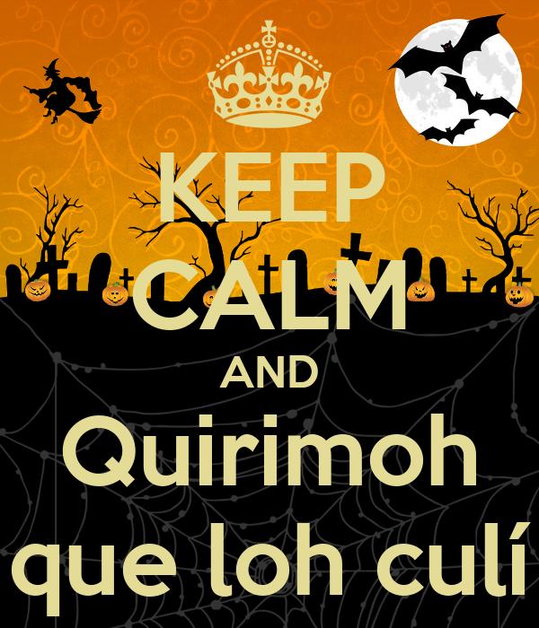 KEEP CALM AND Quirimoh que loh culí
