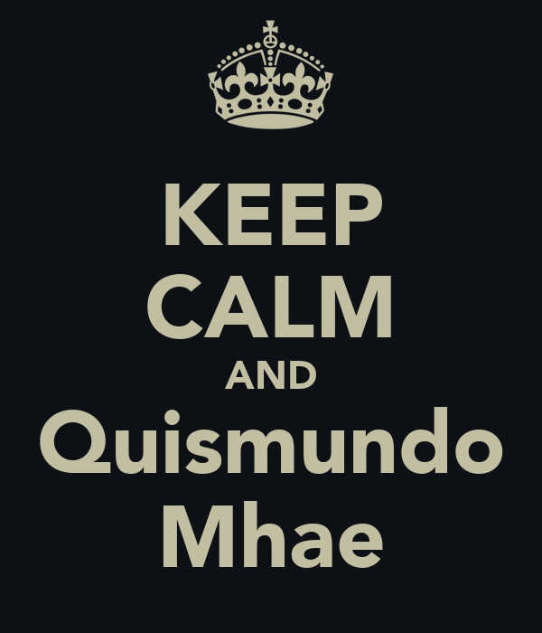 KEEP CALM AND Quismundo Mhae
