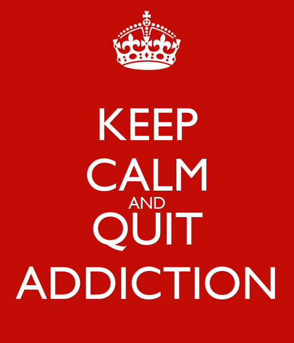 KEEP CALM AND QUIT ADDICTION