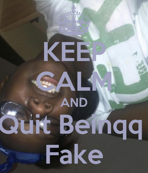 KEEP CALM AND Quit Beinqq  Fake