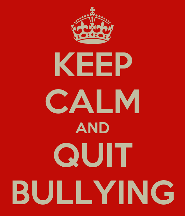 KEEP CALM AND QUIT BULLYING