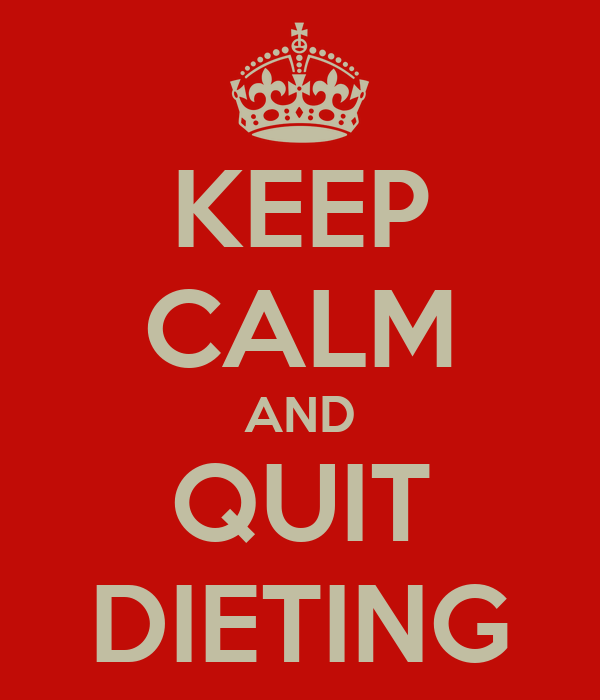 KEEP CALM AND QUIT DIETING