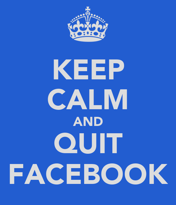 KEEP CALM AND QUIT FACEBOOK