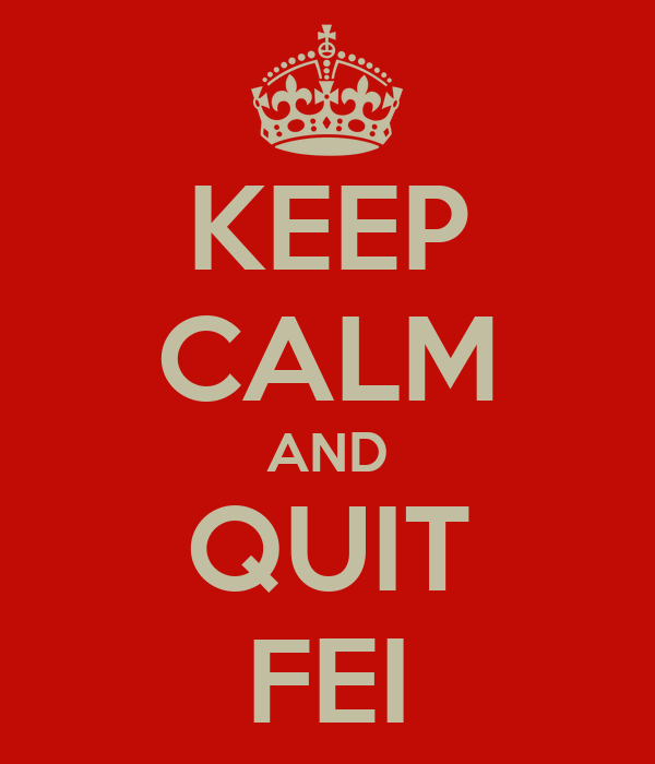KEEP CALM AND QUIT FEI