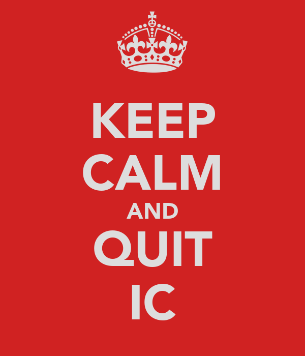 KEEP CALM AND QUIT IC