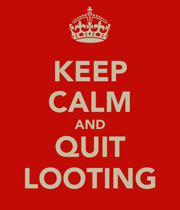 KEEP CALM AND QUIT LOOTING