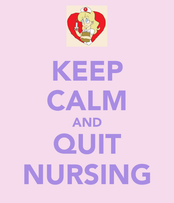 KEEP CALM AND QUIT NURSING