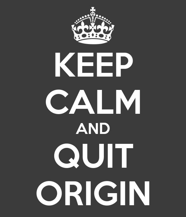 KEEP CALM AND QUIT ORIGIN