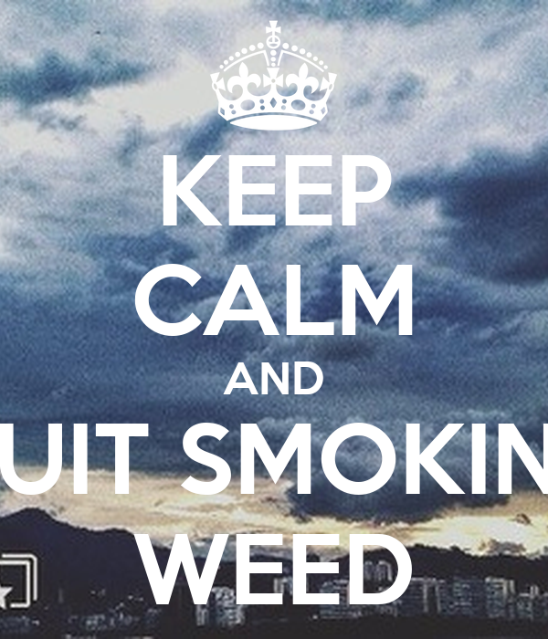 KEEP CALM AND QUIT SMOKING WEED