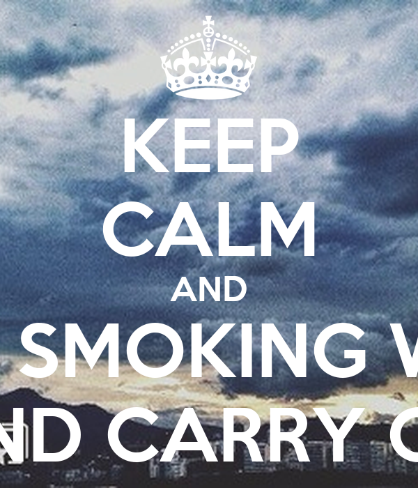 KEEP CALM AND QUIT SMOKING WEED AND CARRY ON