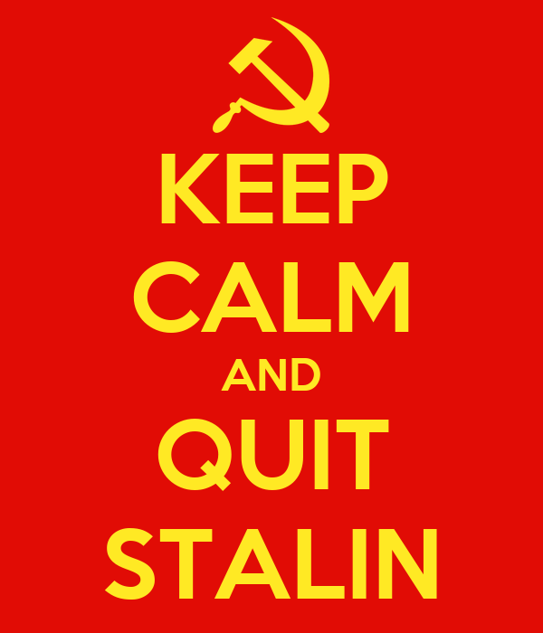 KEEP CALM AND QUIT STALIN