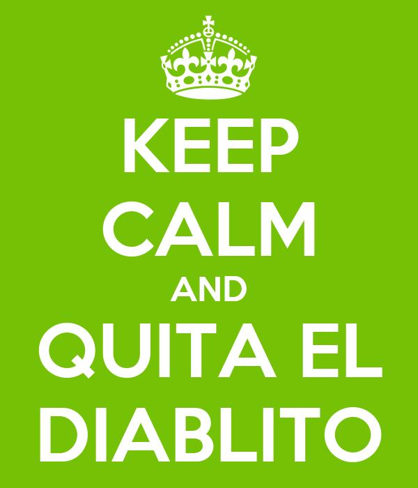 KEEP CALM AND QUITA EL DIABLITO