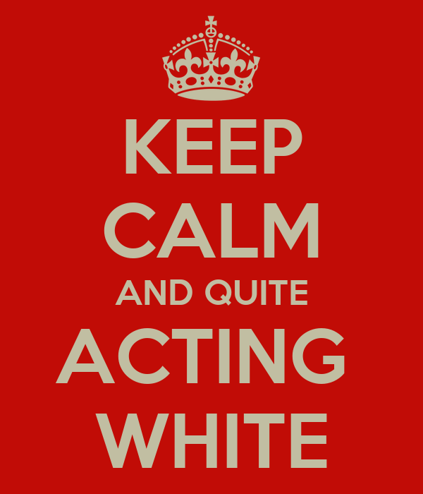 KEEP CALM AND QUITE ACTING  WHITE