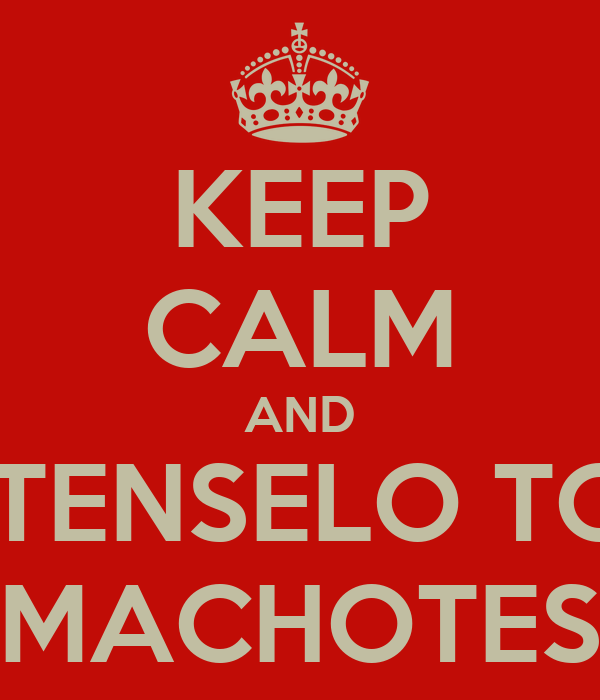 KEEP CALM AND QUITENSELO TODO MACHOTES
