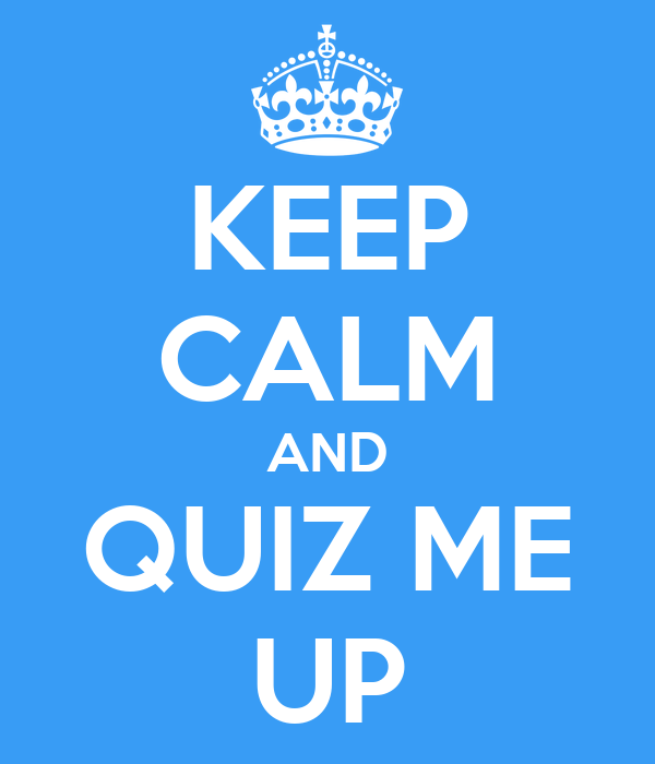 KEEP CALM AND QUIZ ME UP