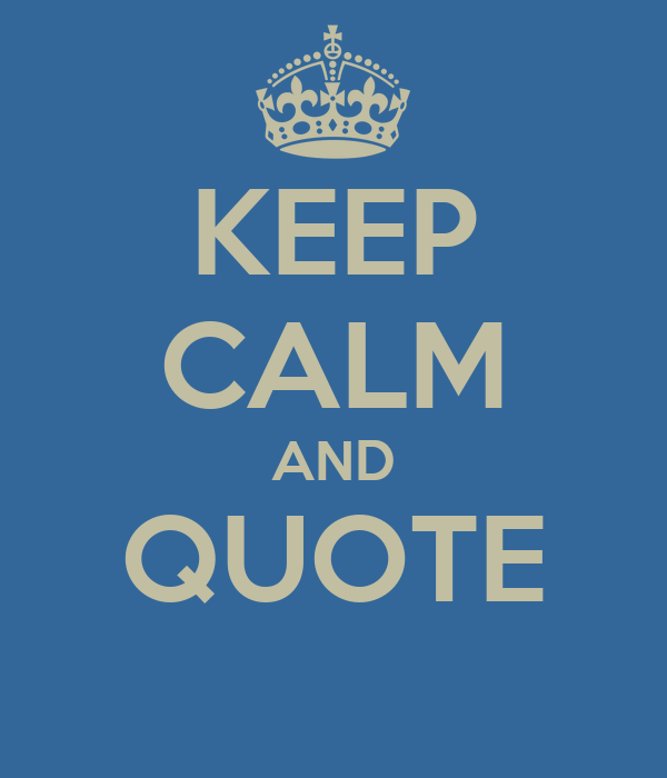 KEEP CALM AND QUOTE