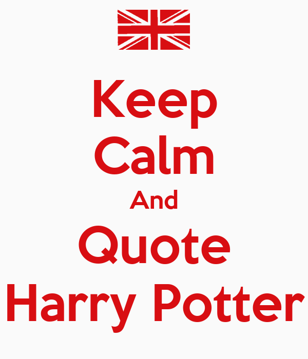 Keep Calm And Quote Harry Potter