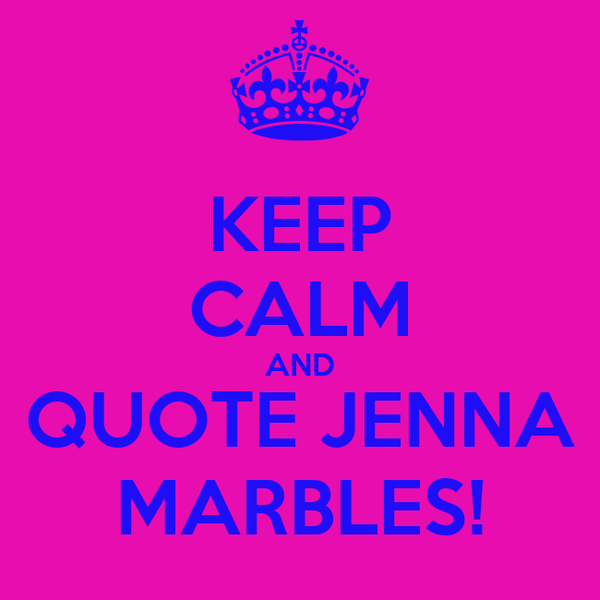 KEEP CALM AND QUOTE JENNA MARBLES!