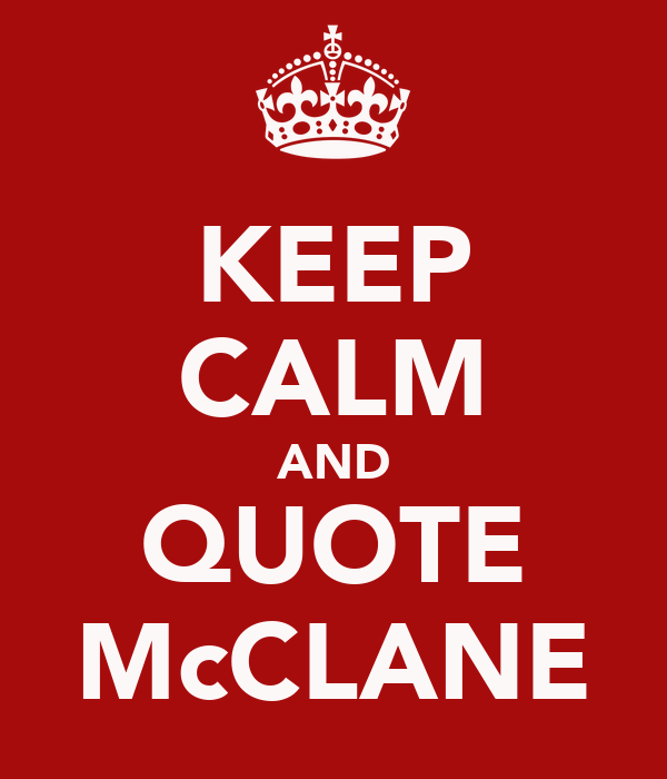 KEEP CALM AND QUOTE McCLANE