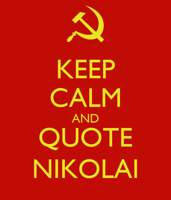 KEEP CALM AND QUOTE NIKOLAI