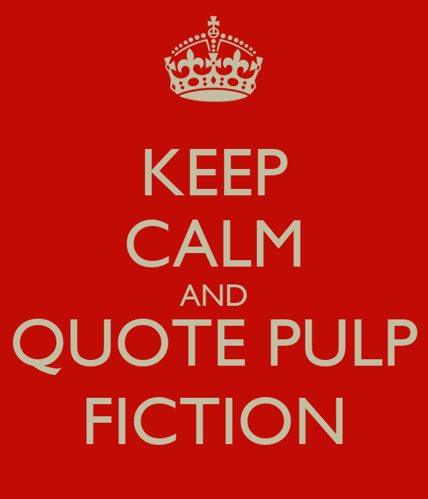 KEEP CALM AND QUOTE PULP FICTION