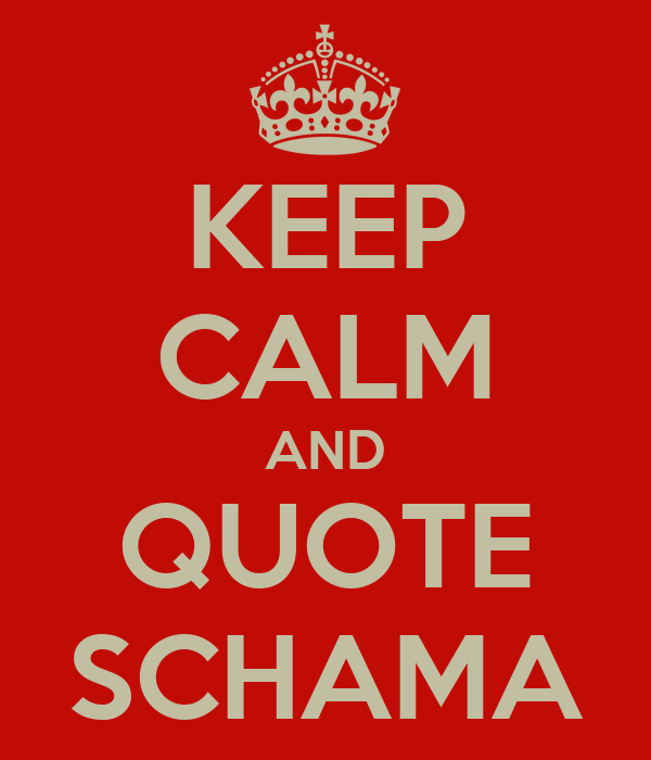 KEEP CALM AND QUOTE SCHAMA
