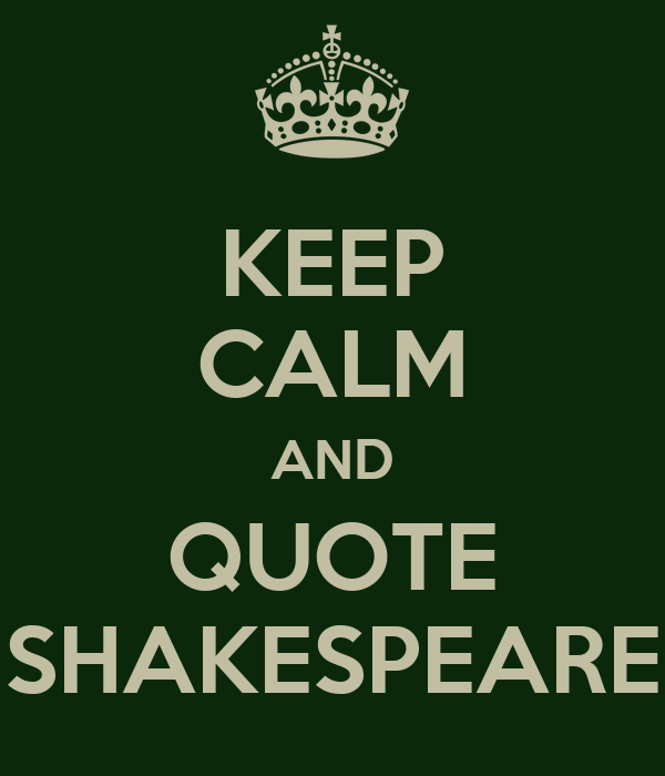 KEEP CALM AND QUOTE SHAKESPEARE