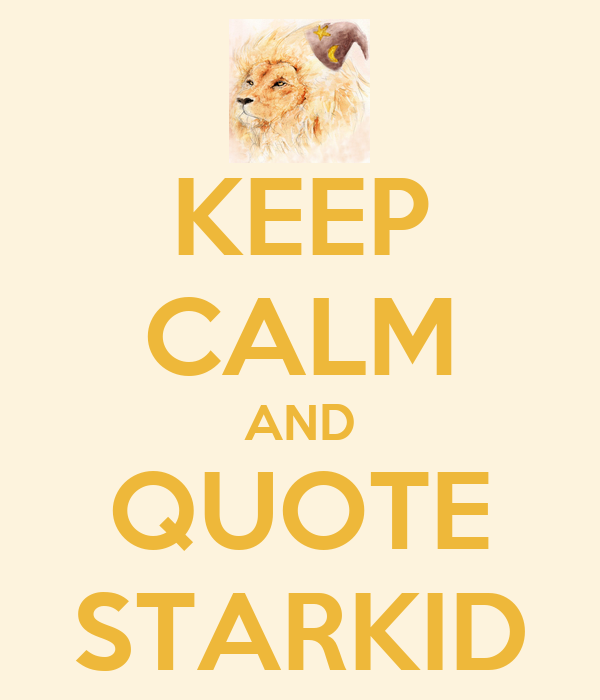 KEEP CALM AND QUOTE STARKID