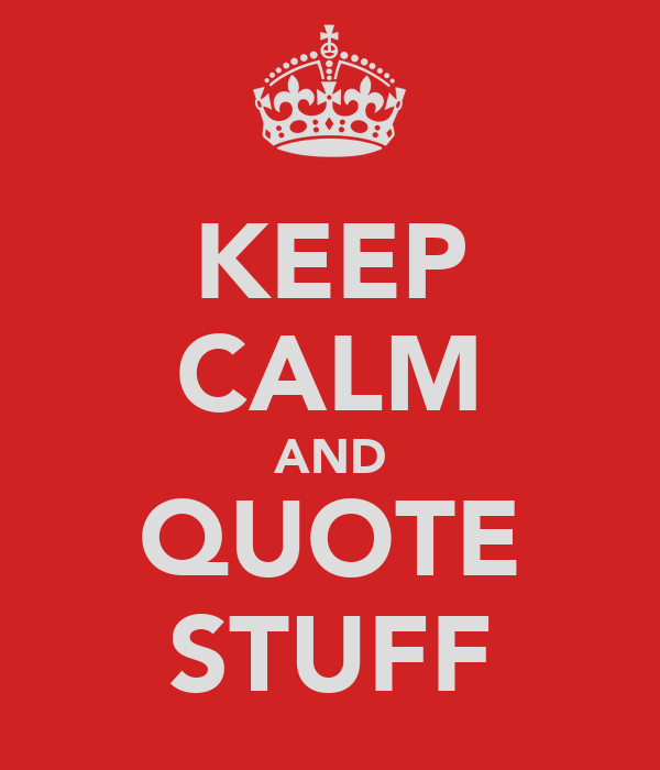 KEEP CALM AND QUOTE STUFF