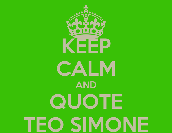 KEEP CALM AND QUOTE TEO SIMONE