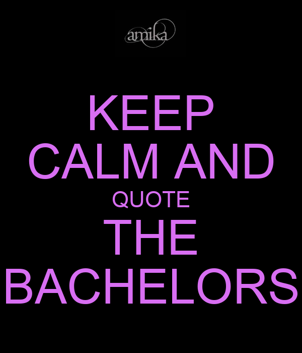 KEEP CALM AND QUOTE THE BACHELORS