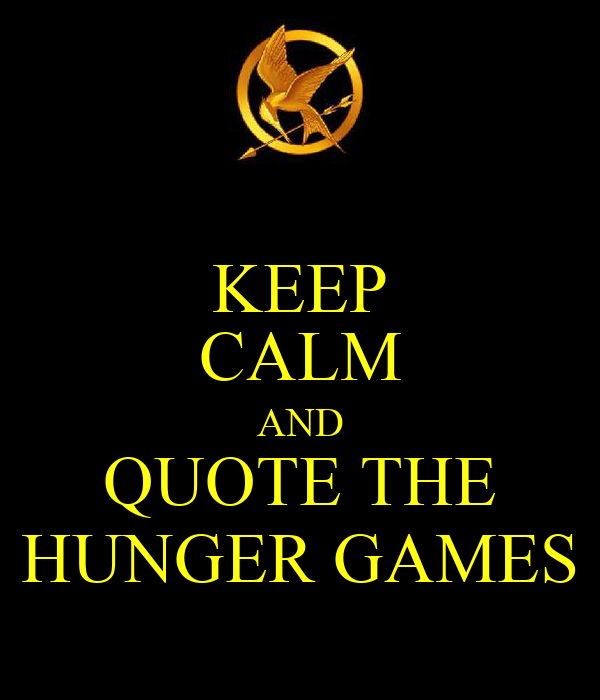KEEP CALM AND QUOTE THE HUNGER GAMES