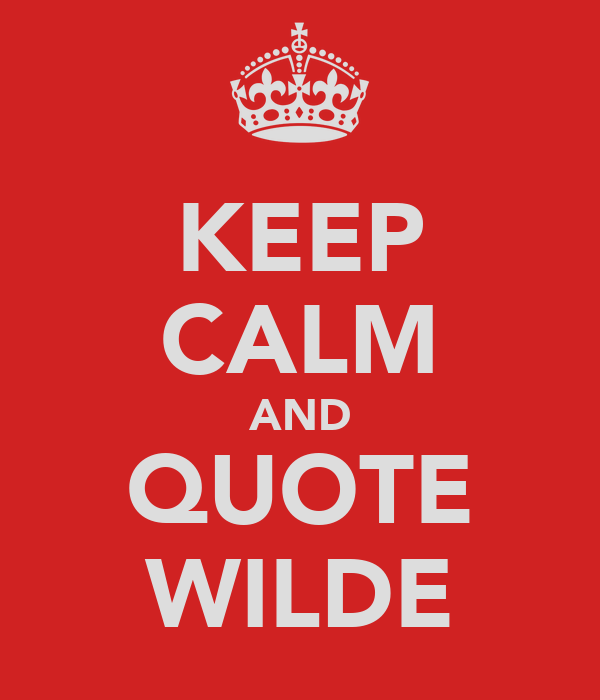 KEEP CALM AND QUOTE WILDE