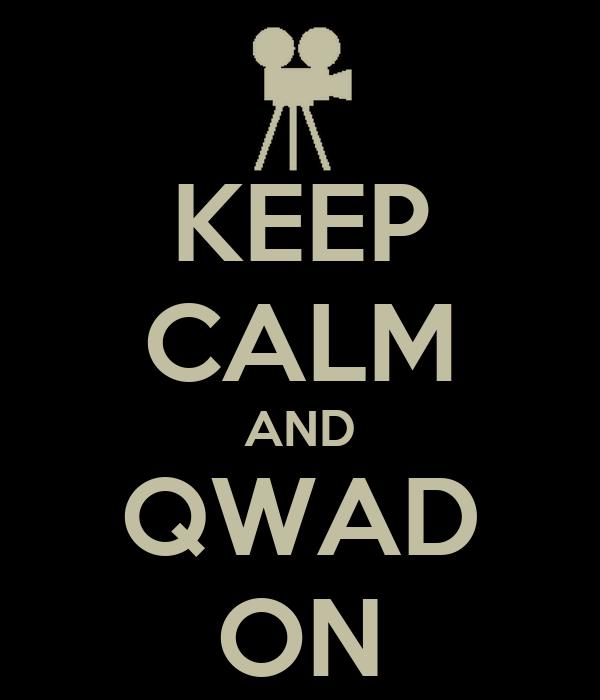 KEEP CALM AND QWAD ON