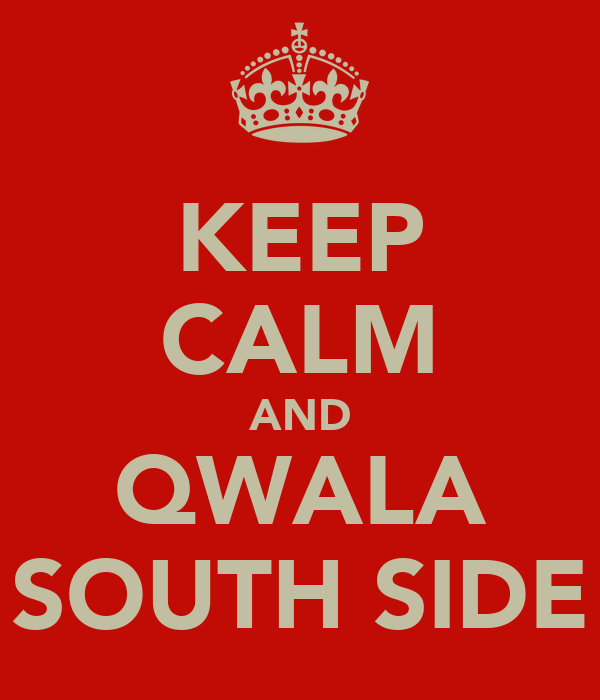 KEEP CALM AND QWALA SOUTH SIDE