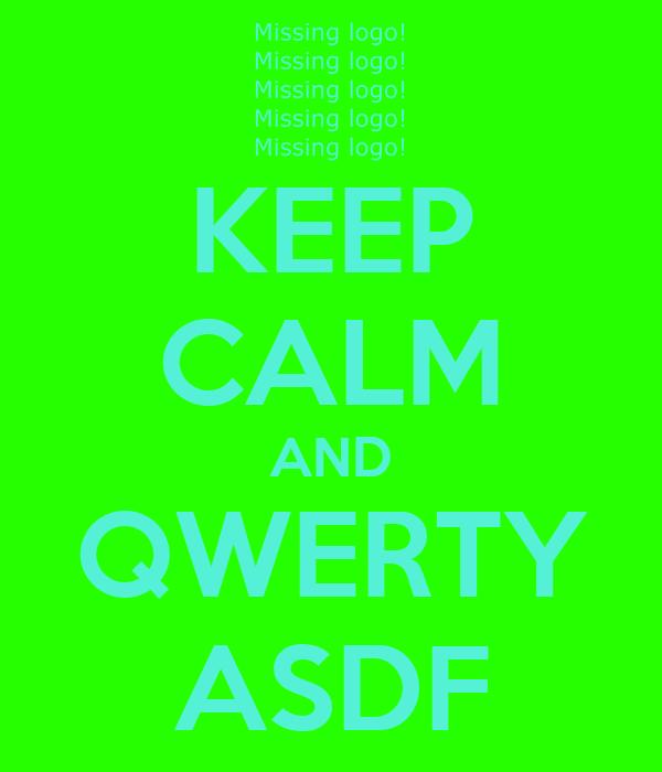 KEEP CALM AND QWERTY ASDF