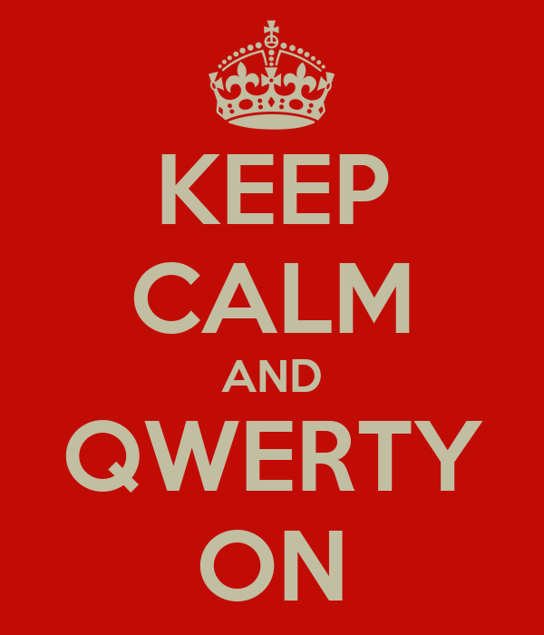 KEEP CALM AND QWERTY ON