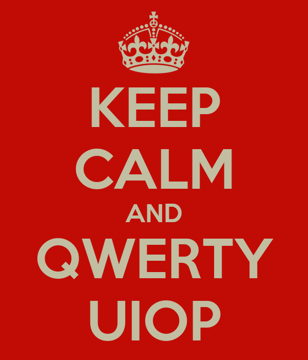 KEEP CALM AND QWERTY UIOP