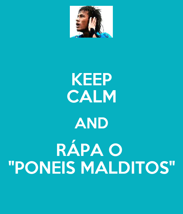 "KEEP CALM AND RÁPA O  ""PONEIS MALDITOS"""