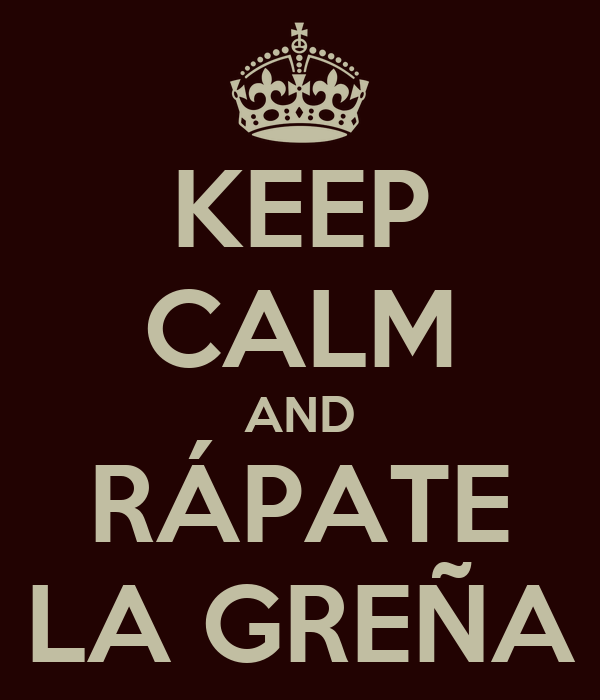 KEEP CALM AND RÁPATE LA GREÑA