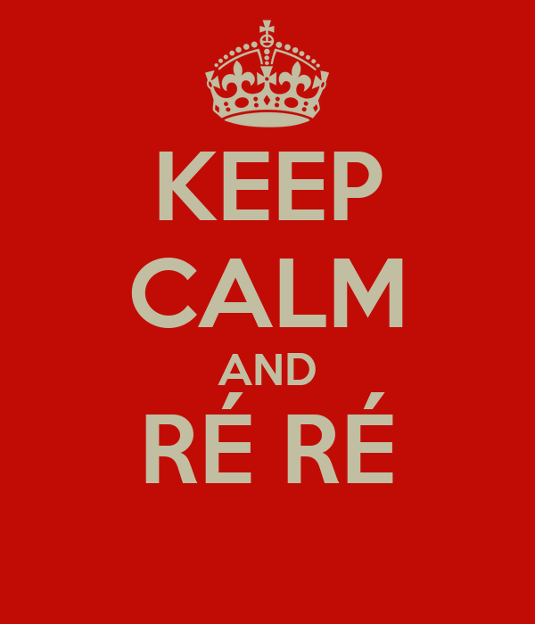 KEEP CALM AND RÉ RÉ