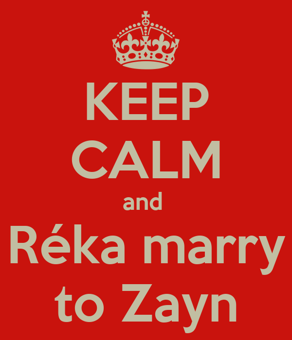 KEEP CALM and  Réka marry to Zayn