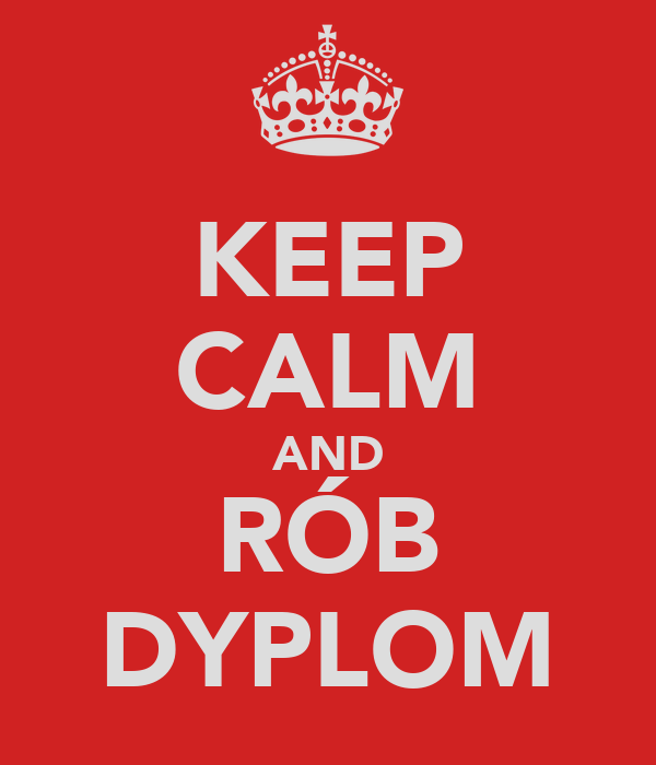 KEEP CALM AND RÓB DYPLOM