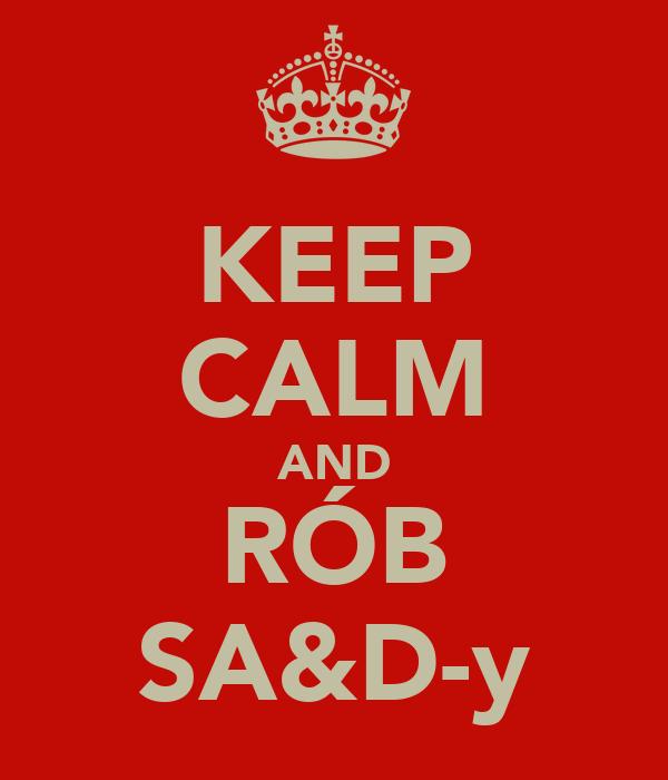 KEEP CALM AND RÓB SA&D-y