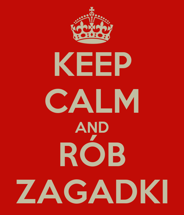 KEEP CALM AND RÓB ZAGADKI